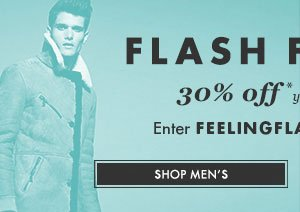 FLASH FRIDAYS - 30% off* your winter wishlist - Enter FEELINGFLASH at the checkout - SHOP MEN'S