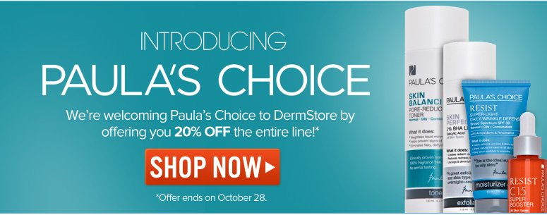 Introducing Paula's Choice! We're welcoming Paul's Choice to DermStore by offering you 20% off her range of effective skin care and cosmetics! Offer ends on October 28  Shop Now>>