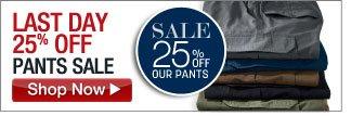 last day - 25 percent off pants sale - click the link below