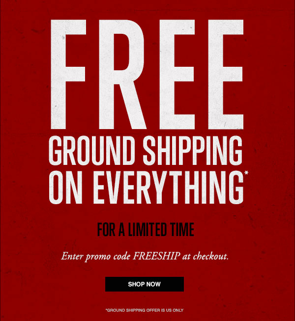 FREE GROUND SHIPPING ON EVERYTHING FOR A LIMITED TIME ONLY