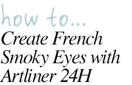 how to... Create French Smoky Eyes with Artliner 24H