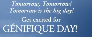 Tomorrow, Tomorrow! Tomorrow is the big day! | Get excited for GENIFIQUE DAY!