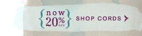 Shop cords, now 20% off.