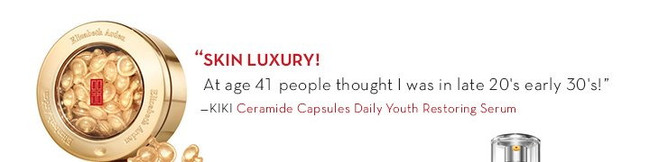 """SKIN LUXURY! At age 41 people thought I was in late 20's early 30's!"" –KIKI. Ceramide Capsules Daily Restoring Serum."