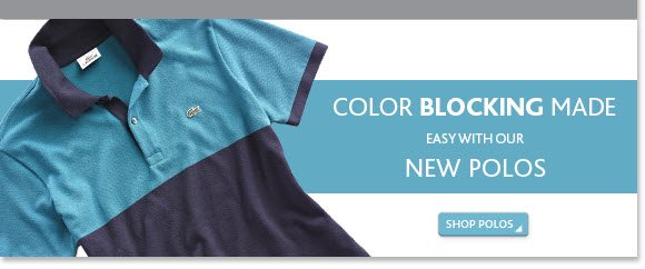 COLOR BLOCKING EASY WITH OUR NEW POLOS
