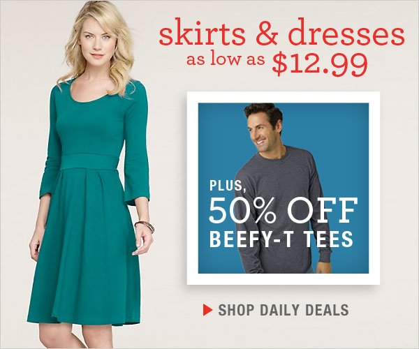 Skirts & Dresses: $12.99 & up and 50% off Beefy-T Tees