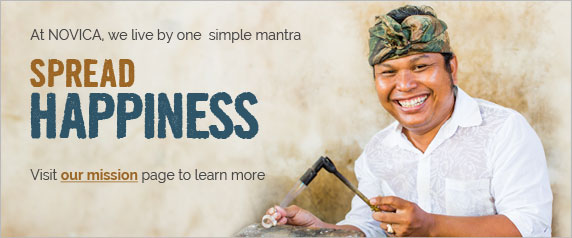 At NOVICA, we live by one simple mantra - Spread Happiness - Visit our mission page to learn more