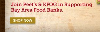 Join Peet's & KFOG in Supporting Bay Area Food Banks. -- SHOP NOW
