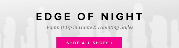 Edge of Night Vamp It Up in Haute and Haunting Styles - - Shop All Shoes