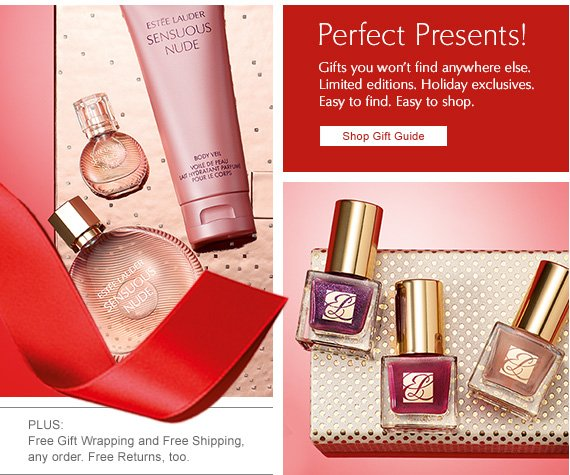 Perfect Presents! Gifts you won't find anywhere else. Limited editions. Holiday exclusives.  Easy to find. Easy to shop.  Shop Gift Guide »  PLUS: Free Gift Wrapping and  Free Shipping, any order.  Free Returns too.