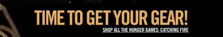TIME TO GET YOUR GEAR! SHOP ALL THE HUNGER GAMES: CATCHING FIRE