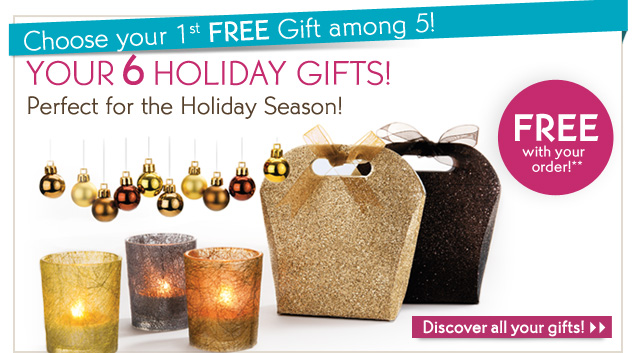 CHOOSE YOUR 1ST FREE GIFT AMONG 5!