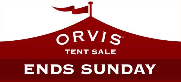 Orvis Tent Sale Ends Sunday!