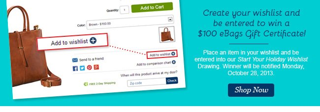 Create your wishlist and be entered to win a $100 eBags Gift Certificate! Shop Now.