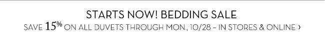 STARTS NOWW BEDDING SALE SAVE 15% ON ALL DUVETS THROUGH MON, 10/28 - IN STORES & ONLYNE