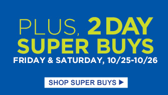 PLUS, 2 DAY SUPER BUYS | FRIDAY & SATURDAY, 10/25 - 10/26 | SHOP SUPER BUYS