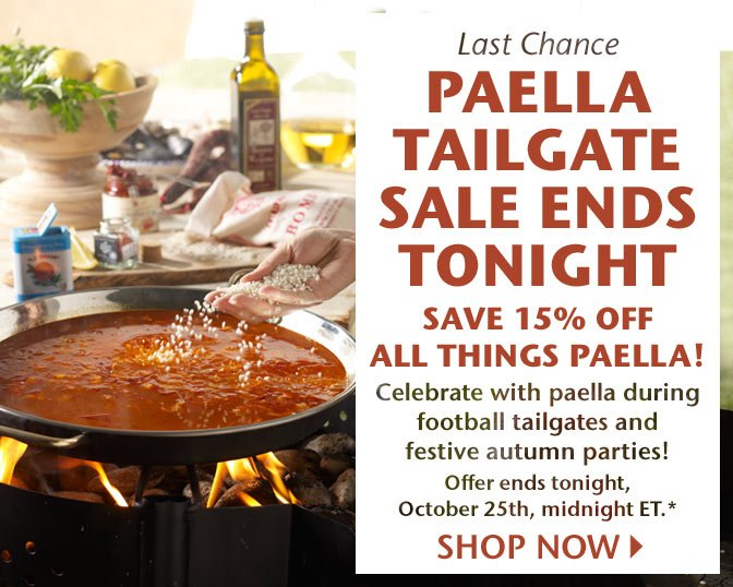 Last Chance - Paella Tailgate Sale Ends Tonight - Save 15% Off All Things Paella! Celebrate with paella during football tailgates and festive autumn parties! Offer ends tonight, October 25th, midnight ET.* Shop Now