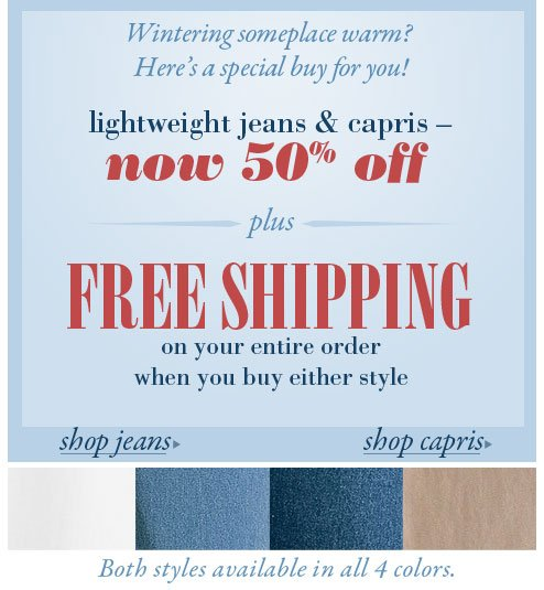 Free shipping when you purchase our Lightweight Jeans (#44523) or Capris (#44524)