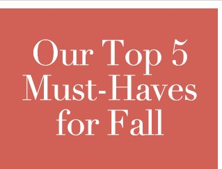 Our Top 5 Must-Haves for Fall