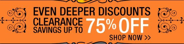 Even Deeper Discounts - Clearance Savings up to 75% Off