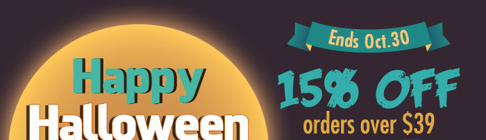 Happy Halloween Spooky SaleFor selected itemsEnds Oct. 3015% Off orders over $39 Use code HCOS15