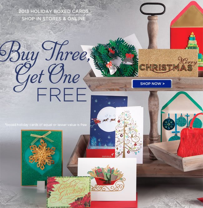 2013 Holiday Boxed Cards On Sale! Buy Three Boxes, Get A Fourth Box FREE* Limited Time Offer *Boxed Holiday Cards of equal or lesser value is FREE Shop online at www.papyrusonline.com