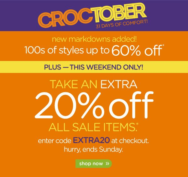 Croctober 31 Days Of Comfort! new markdowns added! Take An Extra 20% off ALL SALE ITEMS*. shop now