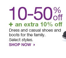 10-50% off + an extra 10% off Dress and casual shoes and boots for the family. Select styles. SHOP NOW