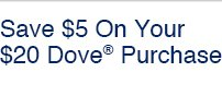 Save $5 On Your $20 Dove(R) Purchase