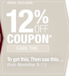 12% off Coupon - Earn This - To get this. Then use this... (from November 8-11)