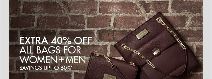 EXTRA 40% OFF ALL BAGS FOR WOMEN + MEN SAVINGS UP TO 60%*