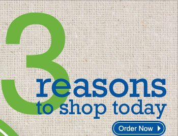 3 reasons to shop today. Order Now.