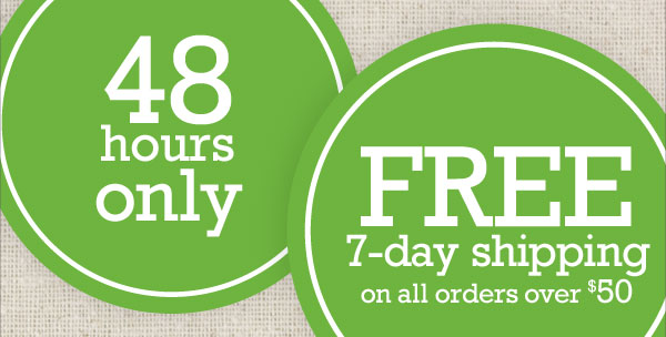 48 hours only. FREE 7-day shipping on all orders over $50