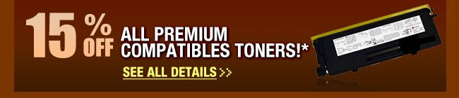 15% ALL PREMIUM COMPATIBLES TONERS!* See All Details