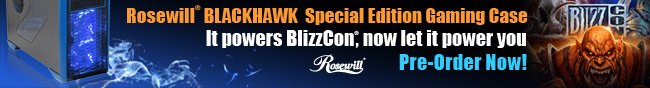 Rosewill BLACKHAWK Special Edition Gaming Case. It powers BlizzCon, now let it power you. Pre-Order Now!