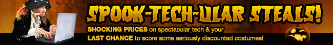 SPOOK-TECH-ULAR STEALS! SHOCKING PRICES on spectacular tech & your LAST CHANCE to score some seriously discounted costumes!