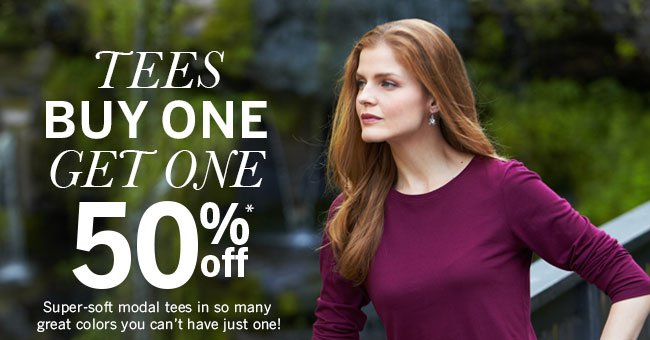 TEES - BUY ONE GET ONE 50% OFF.* Super-soft modal tees in so many great colors you can't have just one!