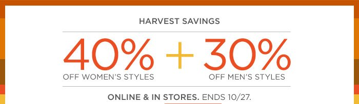 HARVEST SAVINGS | 40% OFF WOMEN'S STYLES + 30% OFF MEN'S STYLES | ONLINE & IN STORES. ENDS 10/27.
