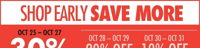 Shop Early Save More: 30% off Oct. 25—27