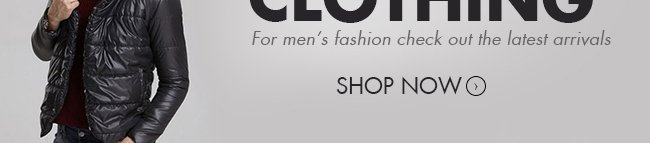 For men's fashion check out the latest arrivals
