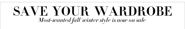 Save your wardrobe Most-wanted fall/winter style is now on sale