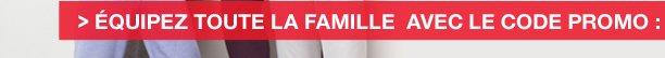 Equiper toute sa famille avec votre code promo :