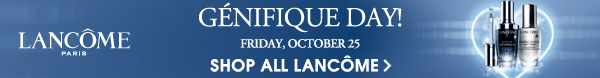 LANCÔME PARIS | GÉNIFIQUE DAY! FRIDAY, OCTOBER 25 | SHOP ALL LANCÔME