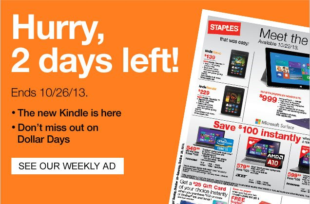 Hurry,  2 days left!  Ends 10/26/13.  The new kindle is here.  Do not miss out  on Dollars Days.  See our weekly ad