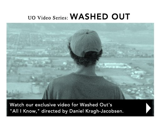 uo video series: washed out