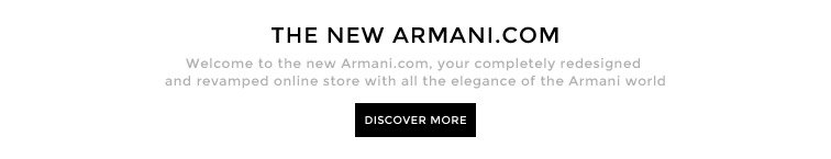 Welcome to the new Armani.com, your completely redesigned and revamped online store with all the elegance of the Armani world