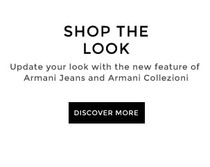 Update your look with the new feature of Armani Jeans and Armani Collezioni