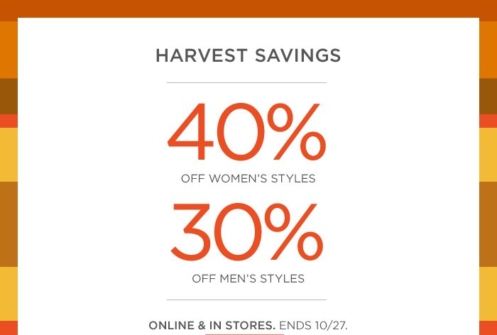 HARVEST SAVINGS | 40% OFF WOMEN'S STYLES | 30% OFF MEN'S STYLES | ONLINE & IN STORES. ENDS 10/27.