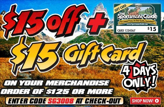 Sportsman's Guide's Free $15 Gift Card + $15 Off on Your Merchandise Order of $125 or More! Please enter Coupon Code SG3008 at Checkout. Offer ends Sunday, 10/27/2013.
