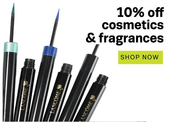 10% off cosmetics & fragrances. Shop Now.